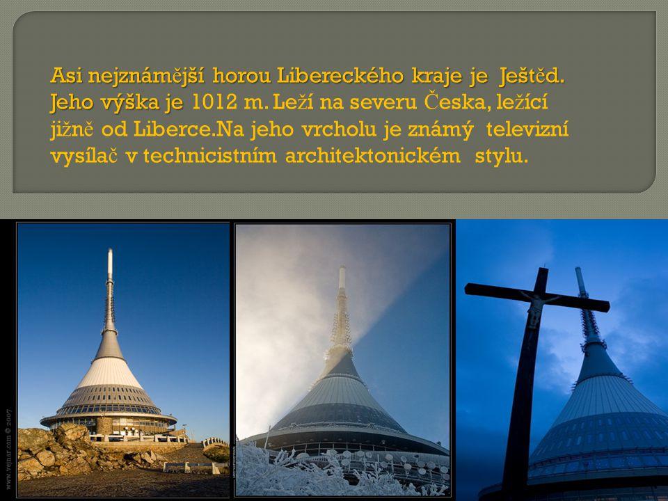 Asi nejznám ě jší horou Libereckého kraje je Ješt ě d. Jeho výška je Asi nejznám ě jší horou Libereckého kraje je Ješt ě d. Jeho výška je 1012 m. Le ž