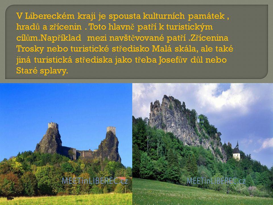 V Libereckém kraji je spousta kulturních památek, hrad ů a z ř ícenin. Toto hlavn ě pat ř í k turistickým cíl ů m.Nap ř íklad mezi navšt ě vované pat