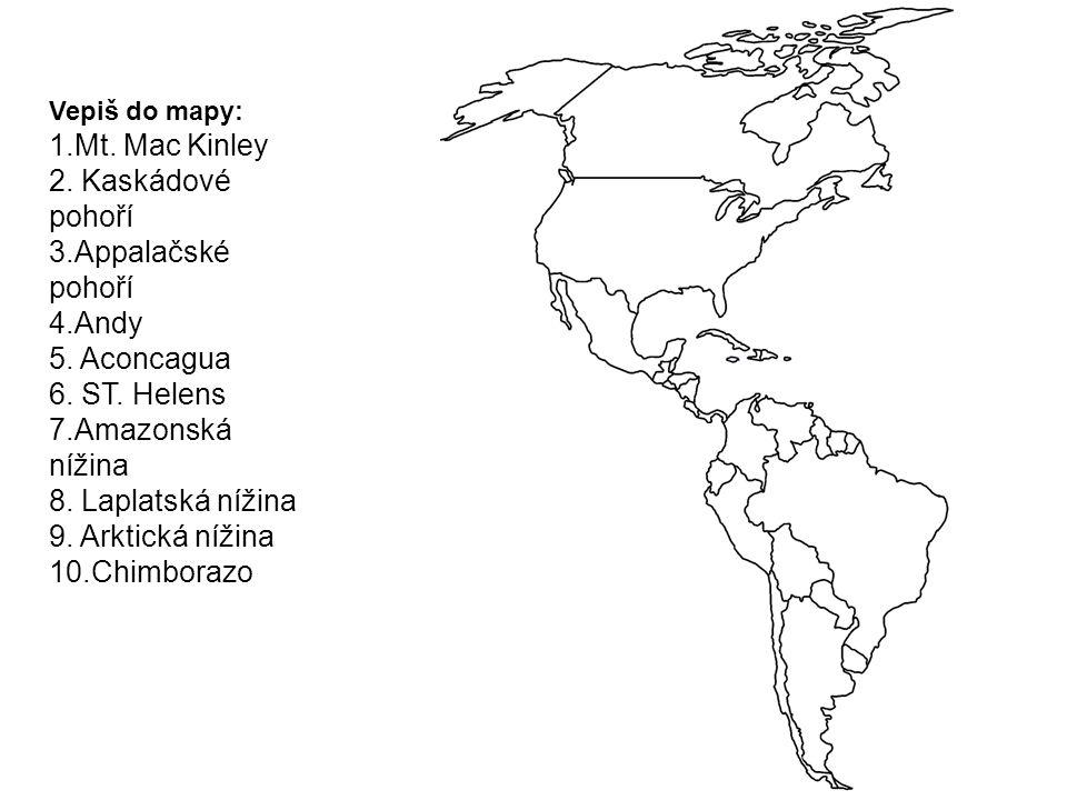 Vepiš do mapy: 1.Mt. Mac Kinley 2. Kaskádové pohoří 3.Appalačské pohoří 4.Andy 5. Aconcagua 6. ST. Helens 7.Amazonská nížina 8. Laplatská nížina 9. Ar
