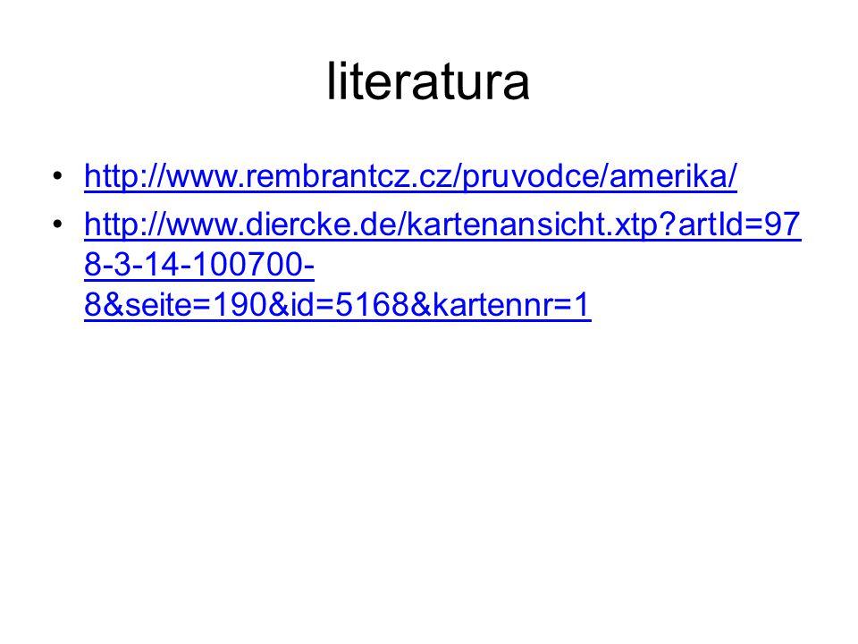 literatura http://www.rembrantcz.cz/pruvodce/amerika/ http://www.diercke.de/kartenansicht.xtp?artId=97 8-3-14-100700- 8&seite=190&id=5168&kartennr=1http://www.diercke.de/kartenansicht.xtp?artId=97 8-3-14-100700- 8&seite=190&id=5168&kartennr=1