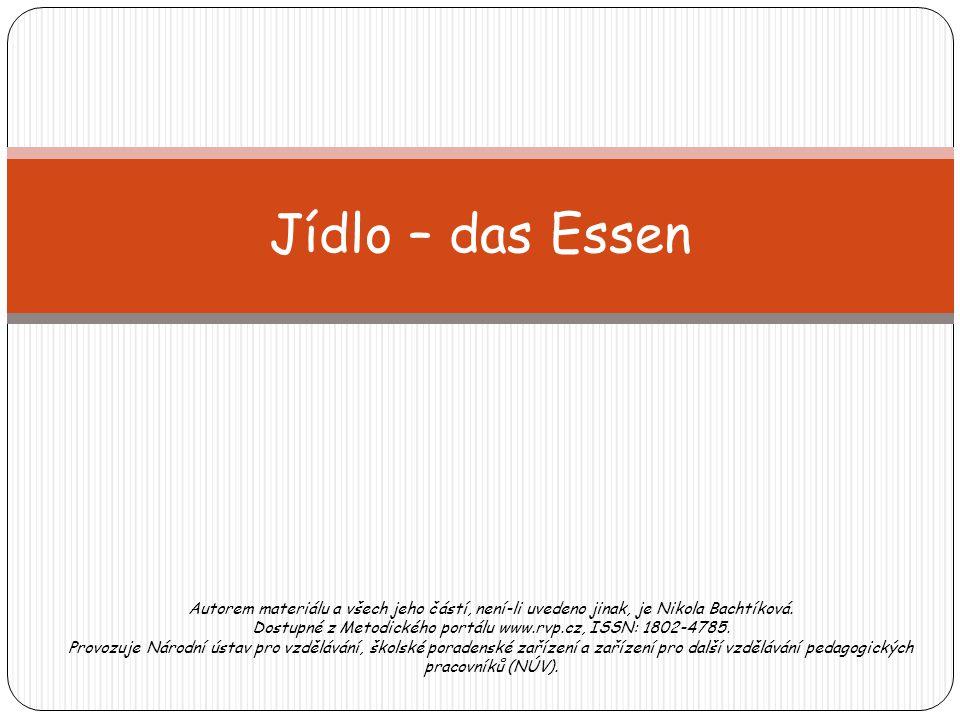 Jídlo – das Essen Autorem materiálu a všech jeho částí, není-li uvedeno jinak, je Nikola Bachtíková.