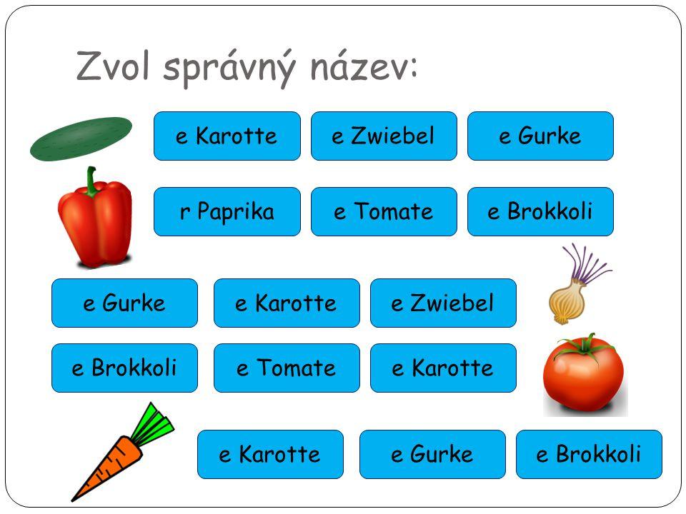 Zvol správný název: e Karottee Zwiebele Gurke r Paprikae Tomatee Brokkoli e Karottee Zwiebele Gurke e Tomatee Karottee Brokkoli e Gurkee Brokkolie Karotte