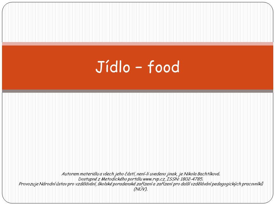 Jídlo − food Autorem materiálu a všech jeho částí, není-li uvedeno jinak, je Nikola Bachtíková.