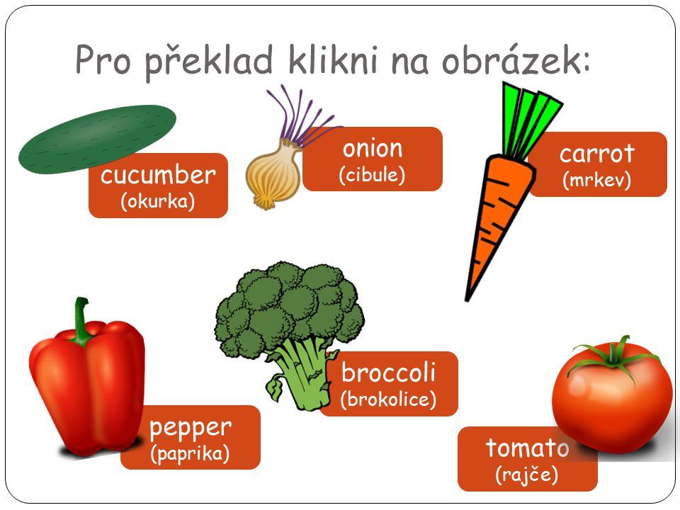 Pro překlad klikni na obrázek: cucumber (okurka) onion (cibule) carrot (mrkev) broccoli (brokolice) pepper (paprika) tomato (rajče)
