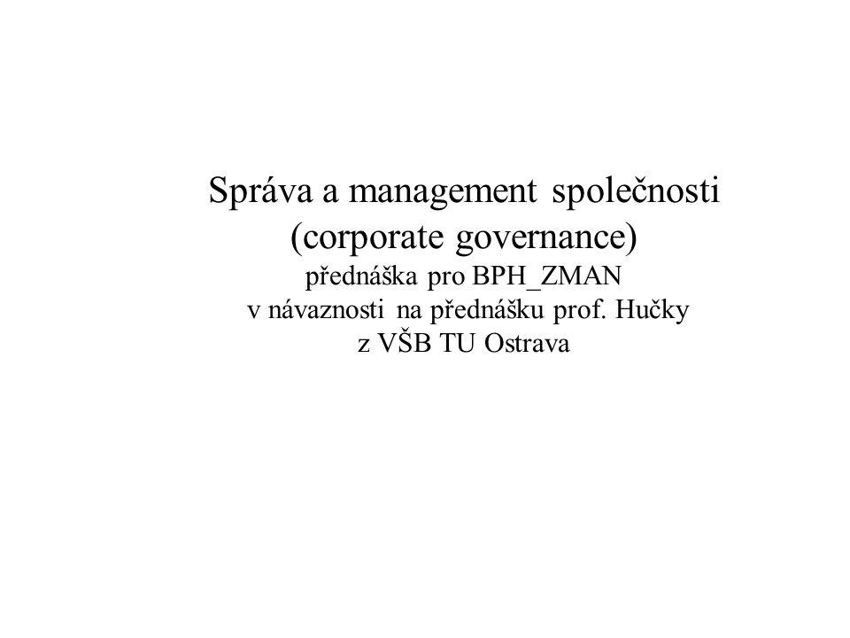 Správa a management společnosti (corporate governance) přednáška pro BPH_ZMAN v návaznosti na přednášku prof. Hučky z VŠB TU Ostrava