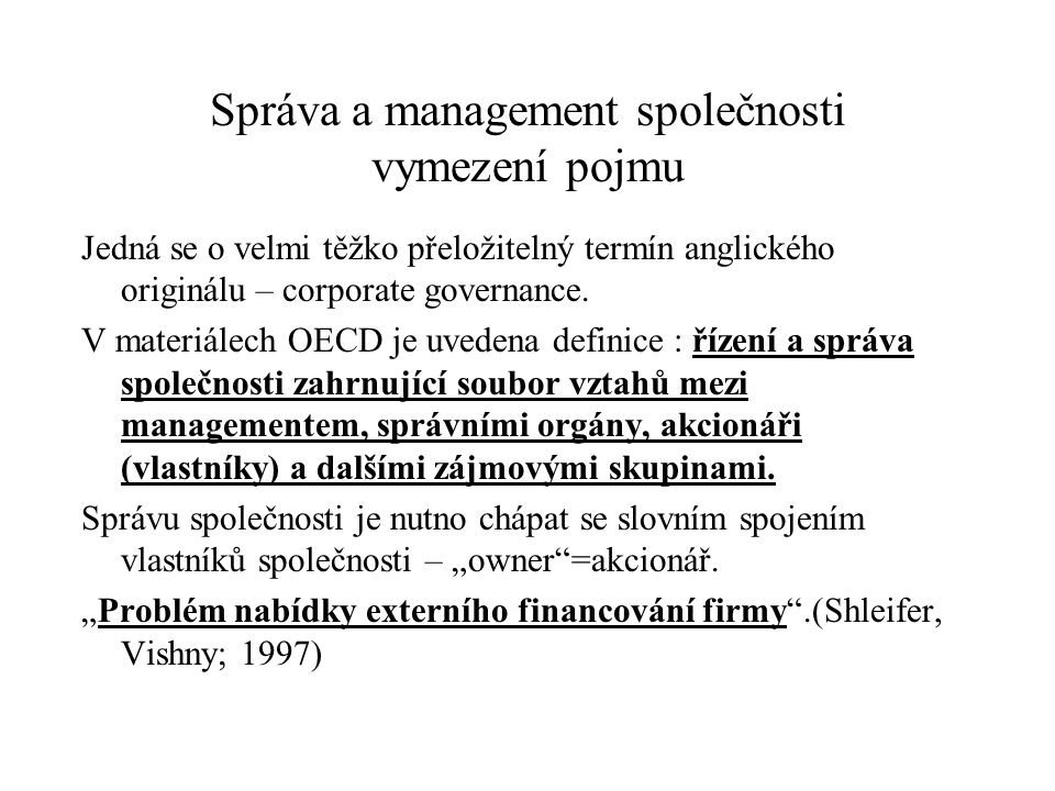 Správa a management společnosti vymezení pojmu Jedná se o velmi těžko přeložitelný termín anglického originálu – corporate governance.