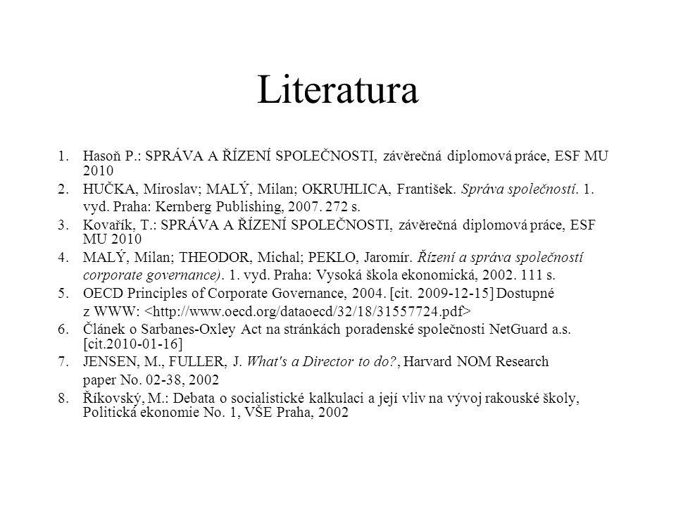 Literatura 1.Hasoň P.: SPRÁVA A ŘÍZENÍ SPOLEČNOSTI, závěrečná diplomová práce, ESF MU 2010 2.HUČKA, Miroslav; MALÝ, Milan; OKRUHLICA, František. Správ