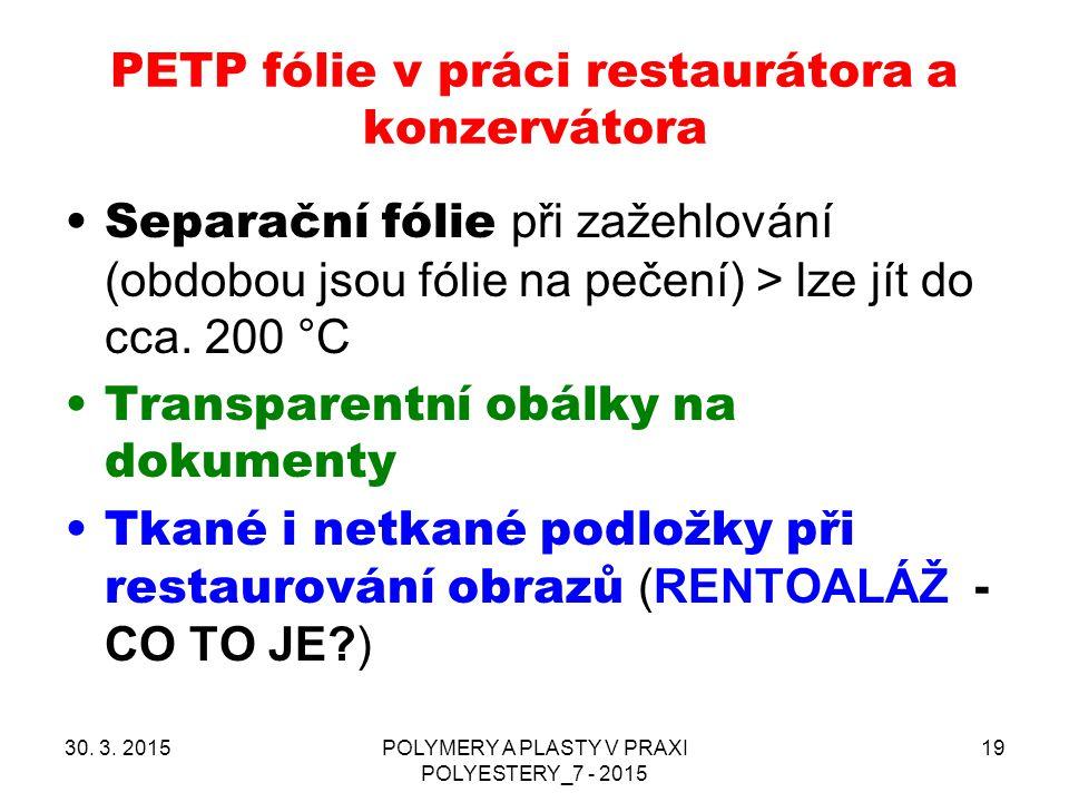 PETP fólie v práci restaurátora a konzervátora 30. 3. 2015POLYMERY A PLASTY V PRAXI POLYESTERY_7 - 2015 19 Separační fólie při zažehlování (obdobou js
