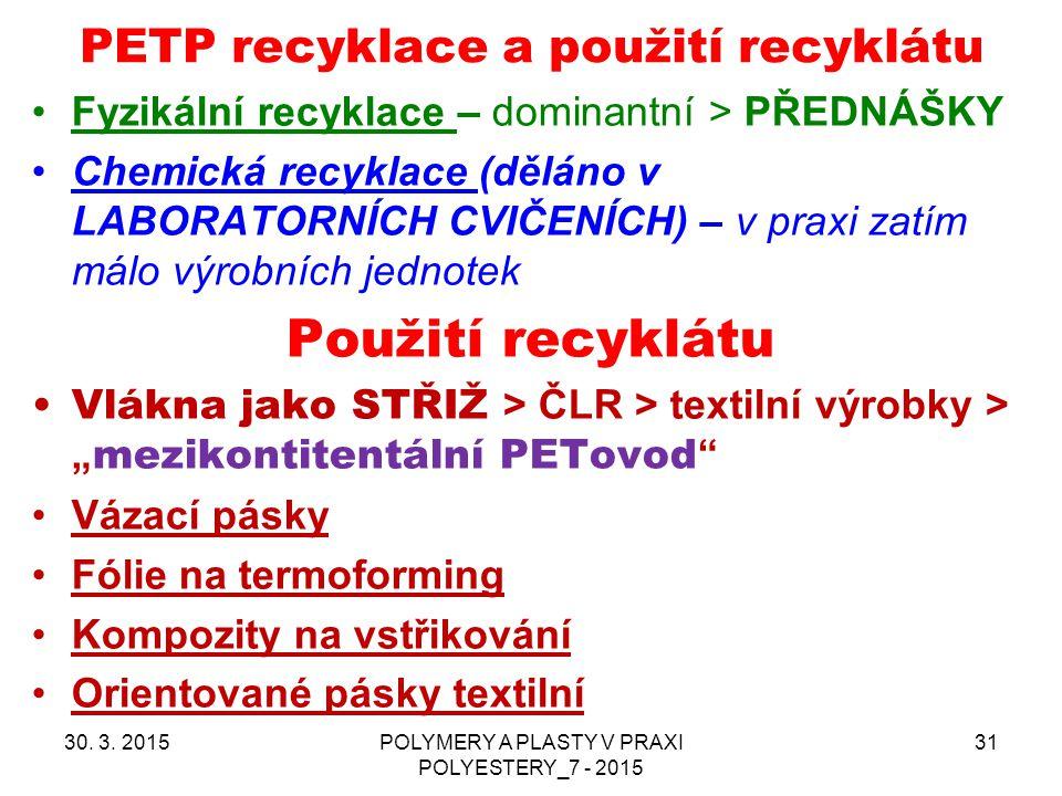 PETP recyklace a použití recyklátu Fyzikální recyklace – dominantní > PŘEDNÁŠKY Chemická recyklace (děláno v LABORATORNÍCH CVIČENÍCH) – v praxi zatím