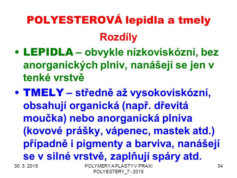 POLYESTEROVÁ lepidla a tmely 30. 3. 2015POLYMERY A PLASTY V PRAXI POLYESTERY_7 - 2015 34 Rozdíly LEPIDLA – obvykle nízkoviskózní, bez anorganických pl