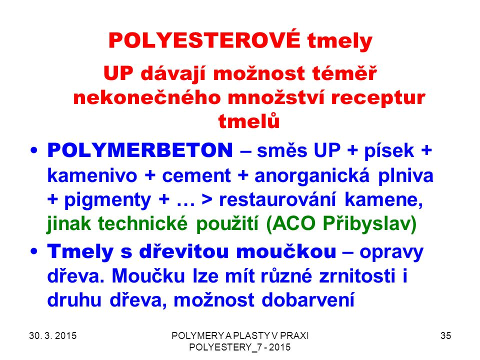 POLYESTEROVÉ tmely 30. 3. 2015POLYMERY A PLASTY V PRAXI POLYESTERY_7 - 2015 35 UP dávají možnost téměř nekonečného množství receptur tmelů POLYMERBETO
