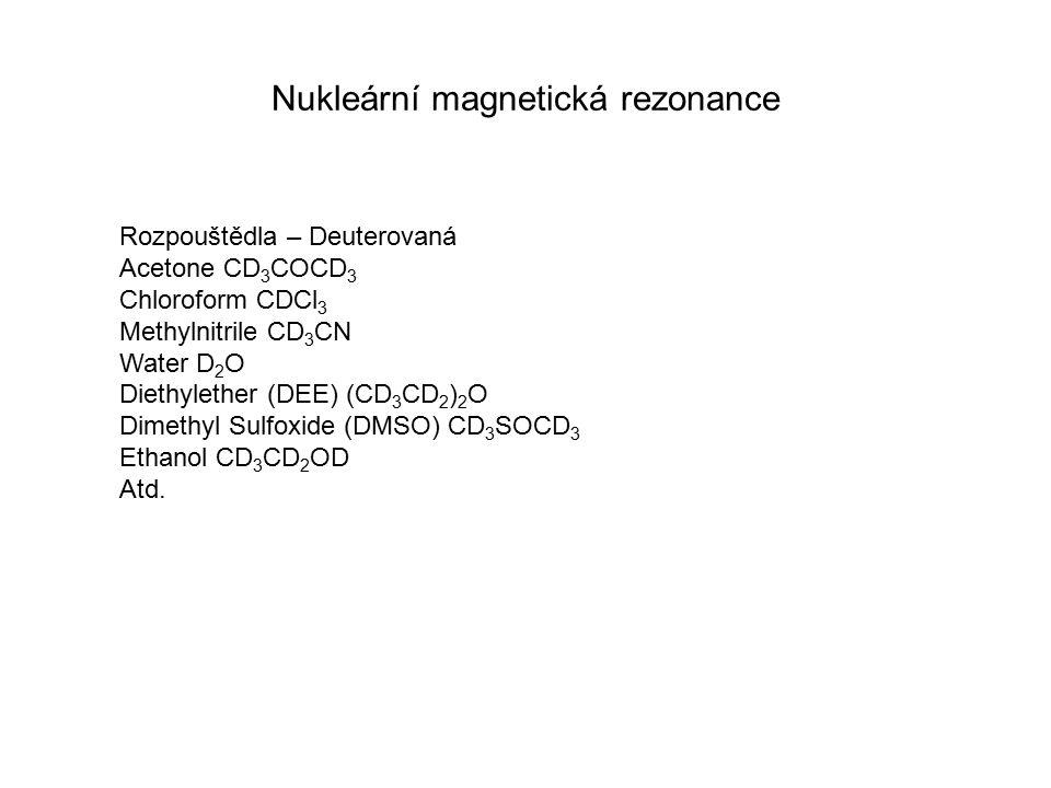 Nukleární magnetická rezonance Rozpouštědla – Deuterovaná Acetone CD 3 COCD 3 Chloroform CDCl 3 Methylnitrile CD 3 CN Water D 2 O Diethylether (DEE) (