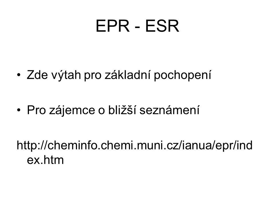 EPR - ESR Zde výtah pro základní pochopení Pro zájemce o bližší seznámení http://cheminfo.chemi.muni.cz/ianua/epr/ind ex.htm