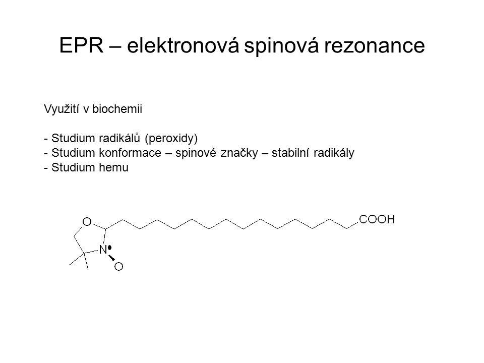 EPR – elektronová spinová rezonance Využití v biochemii - Studium radikálů (peroxidy) - Studium konformace – spinové značky – stabilní radikály - Stud