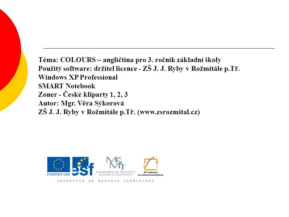 Téma: COLOURS – angličtina pro 3. ročník základní školy Použitý software: držitel licence - ZŠ J. J. Ryby v Rožmitále p.Tř. Windows XP Professional SM