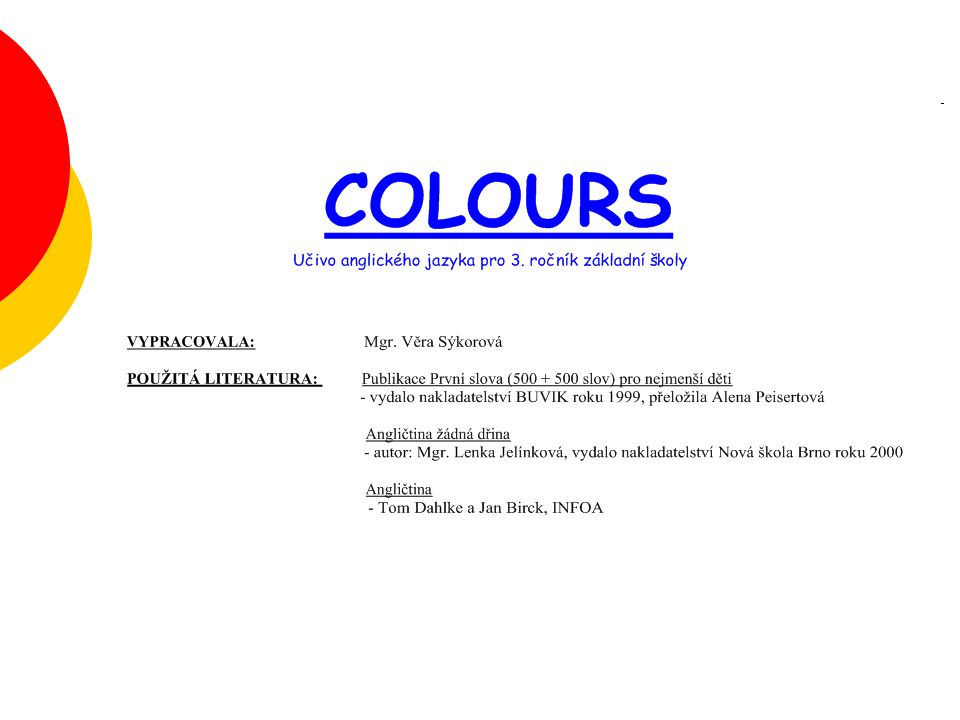 Téma: COLOURS – angličtina pro 3.ročník základní školy Použitý software: držitel licence - ZŠ J.