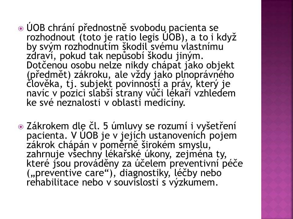  ÚOB chrání přednostně svobodu pacienta se rozhodnout (toto je ratio legis ÚOB), a to i když by svým rozhodnutím škodil svému vlastnímu zdraví, pokud