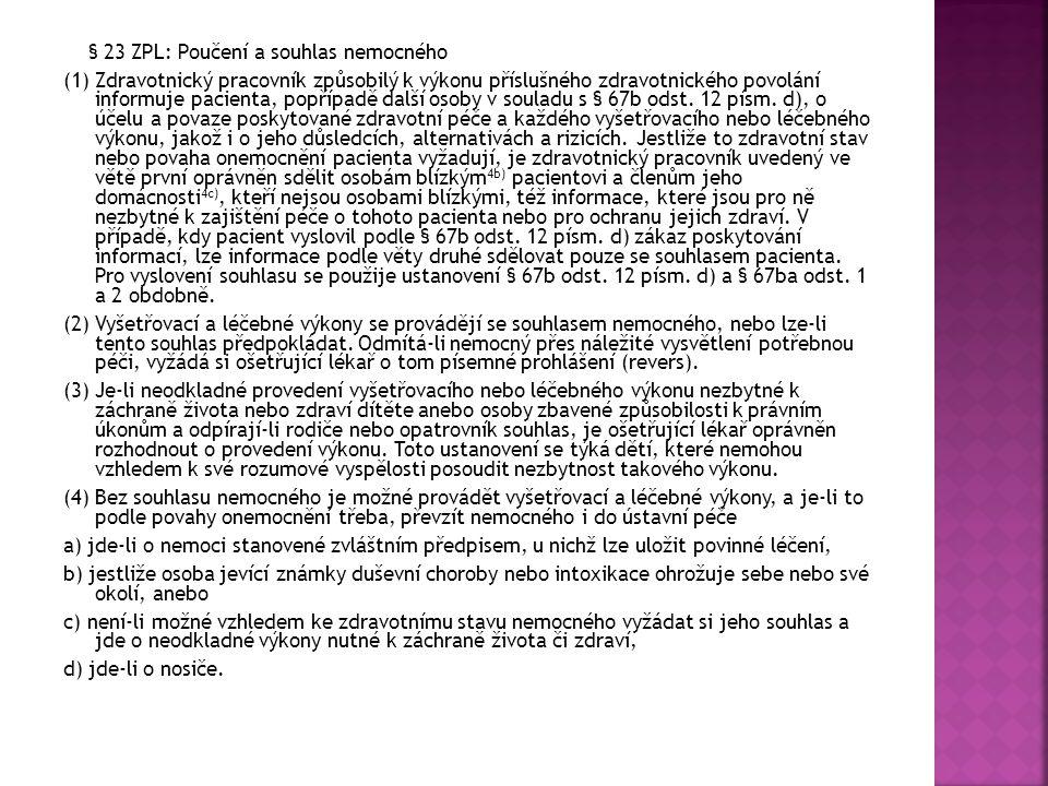 § 23 ZPL: Poučení a souhlas nemocného (1) Zdravotnický pracovník způsobilý k výkonu příslušného zdravotnického povolání informuje pacienta, popřípadě