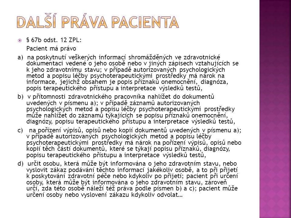  § 67b odst. 12 ZPL: Pacient má právo a) na poskytnutí veškerých informací shromážděných ve zdravotnické dokumentaci vedené o jeho osobě nebo v jinýc