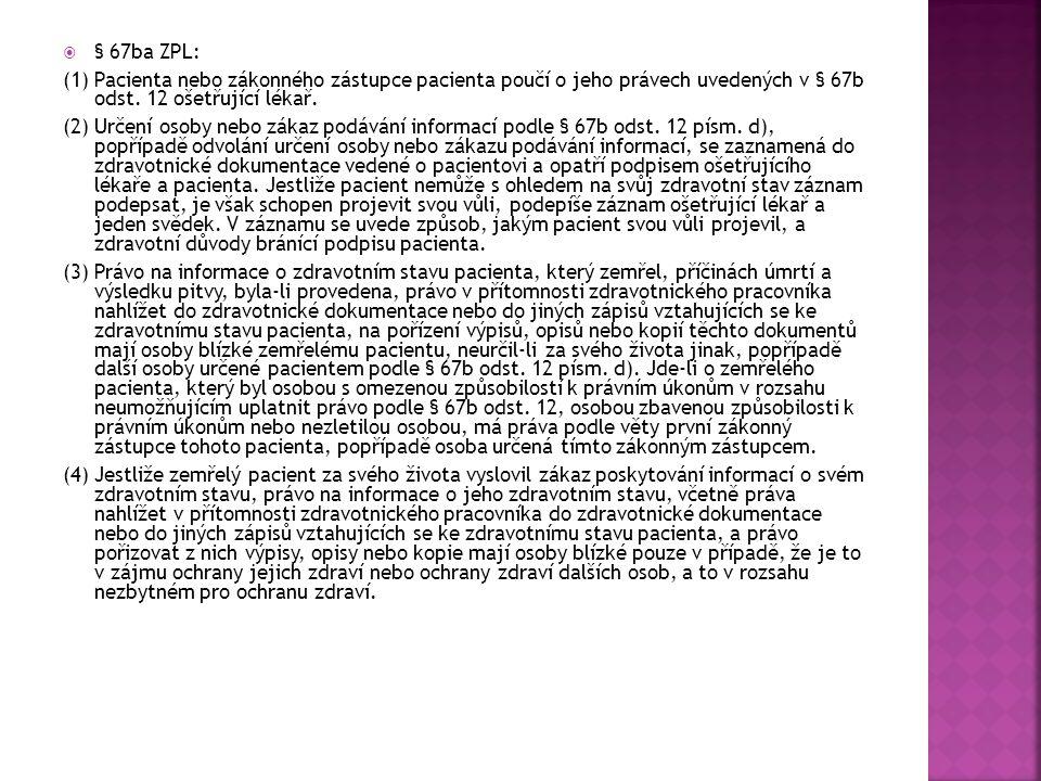  § 67ba ZPL: (1) Pacienta nebo zákonného zástupce pacienta poučí o jeho právech uvedených v § 67b odst. 12 ošetřující lékař. (2) Určení osoby nebo zá