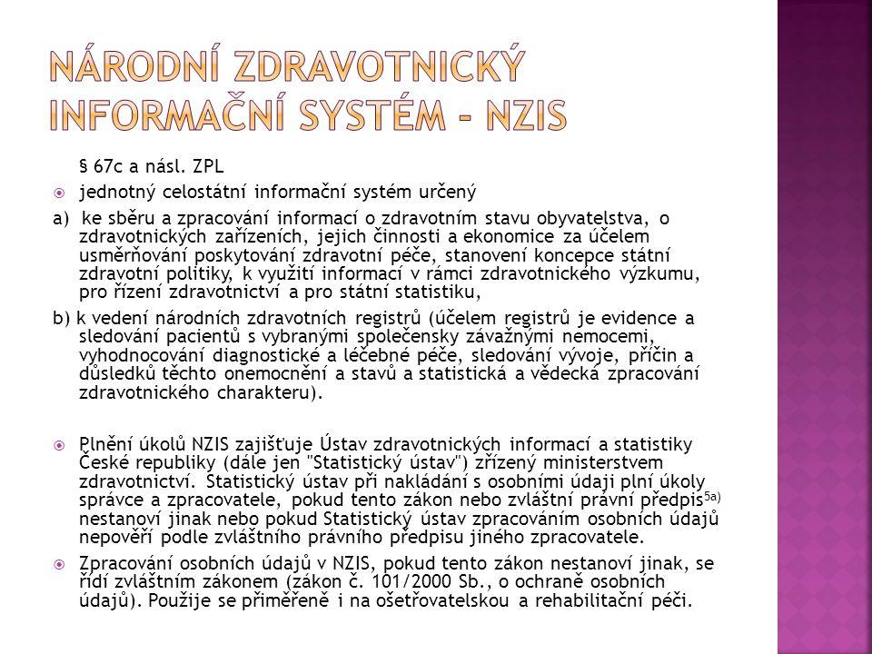 § 67c a násl. ZPL  jednotný celostátní informační systém určený a) ke sběru a zpracování informací o zdravotním stavu obyvatelstva, o zdravotnických