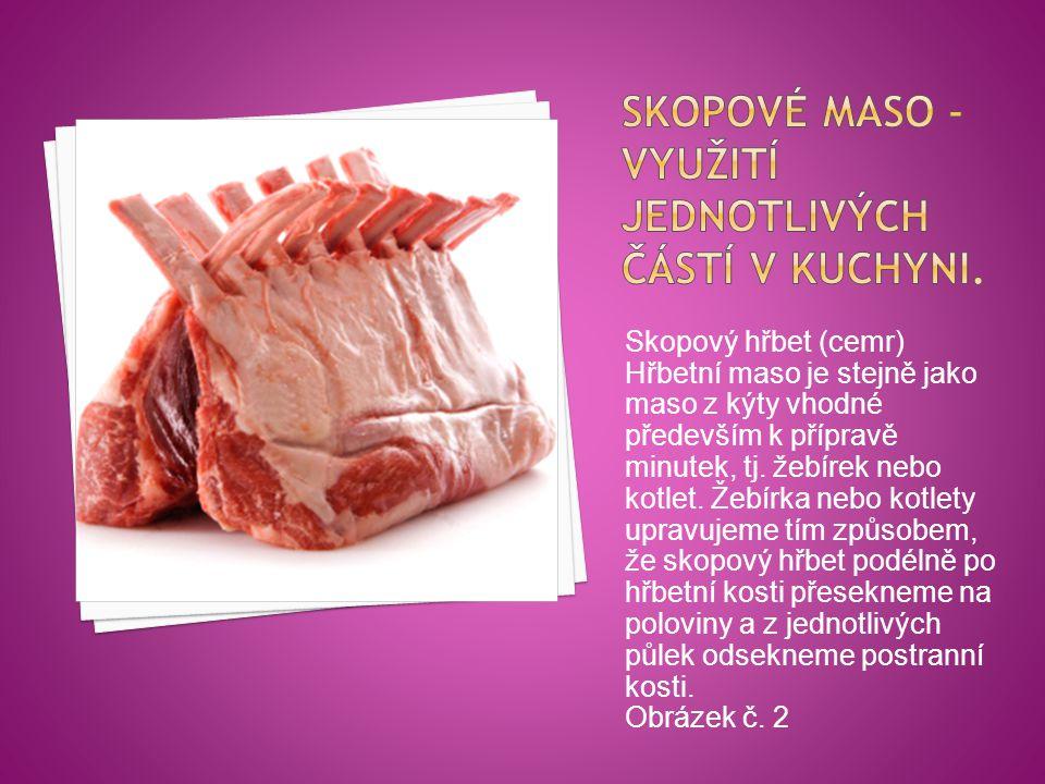 Skopový hřbet (cemr) Hřbetní maso je stejně jako maso z kýty vhodné především k přípravě minutek, tj. žebírek nebo kotlet. Žebírka nebo kotlety upravu