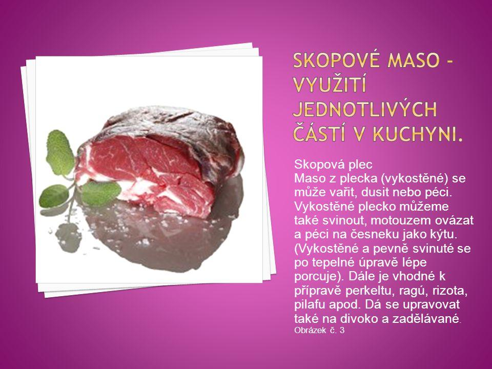 Skopová plec Maso z plecka (vykostěné) se může vařit, dusit nebo péci. Vykostěné plecko můžeme také svinout, motouzem ovázat a péci na česneku jako ký