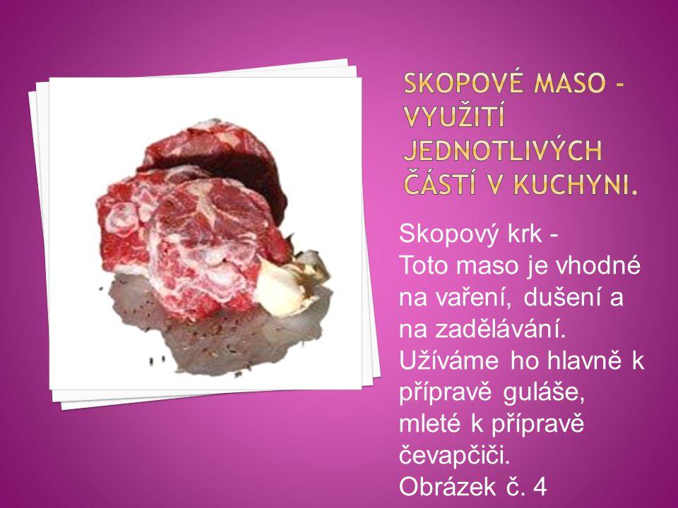 Skopový krk - Toto maso je vhodné na vaření, dušení a na zadělávání. Užíváme ho hlavně k přípravě guláše, mleté k přípravě čevapčiči. Obrázek č. 4