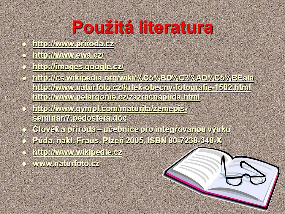 Použitá literatura http://www.priroda.cz http://www.priroda.cz http://www.priroda.cz http://www.ewa.cz/ http://www.ewa.cz/ http://www.ewa.cz/ http://images.google.cz/ http://images.google.cz/ http://images.google.cz/ http://cs.wikipedia.org/wiki/%C5%BD%C3%AD%C5%BEala http://www.naturfoto.cz/krtek-obecny-fotografie-1502.html http://www.pelargonie.cz/zazracnapuda.html http://cs.wikipedia.org/wiki/%C5%BD%C3%AD%C5%BEala http://www.naturfoto.cz/krtek-obecny-fotografie-1502.html http://www.pelargonie.cz/zazracnapuda.html http://cs.wikipedia.org/wiki/%C5%BD%C3%AD%C5%BEala http://www.naturfoto.cz/krtek-obecny-fotografie-1502.html http://www.pelargonie.cz/zazracnapuda.html http://cs.wikipedia.org/wiki/%C5%BD%C3%AD%C5%BEala http://www.naturfoto.cz/krtek-obecny-fotografie-1502.html http://www.pelargonie.cz/zazracnapuda.html http://www.gympl.com/maturita/zemepis- seminar/7.pedosfera.doc http://www.gympl.com/maturita/zemepis- seminar/7.pedosfera.doc http://www.gympl.com/maturita/zemepis- seminar/7.pedosfera.doc http://www.gympl.com/maturita/zemepis- seminar/7.pedosfera.doc Člověk a příroda – učebnice pro integrovanou výuku Člověk a příroda – učebnice pro integrovanou výuku Půda, nakl.