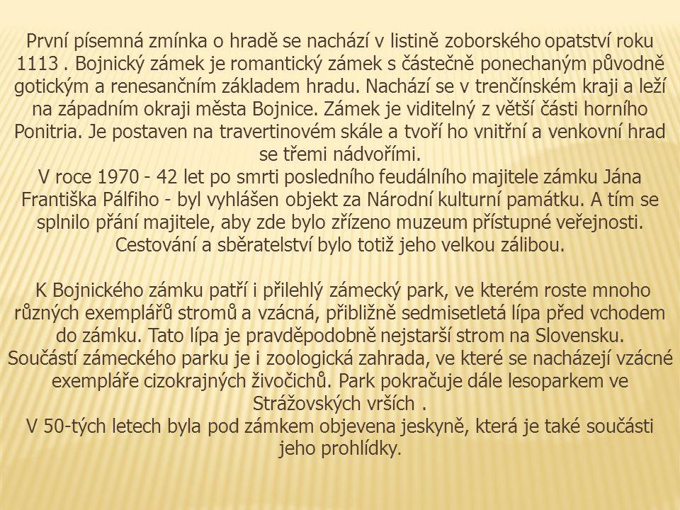 První písemná zmínka o hradě se nachází v listině zoborského opatství roku 1113. Bojnický zámek je romantický zámek s částečně ponechaným původně goti