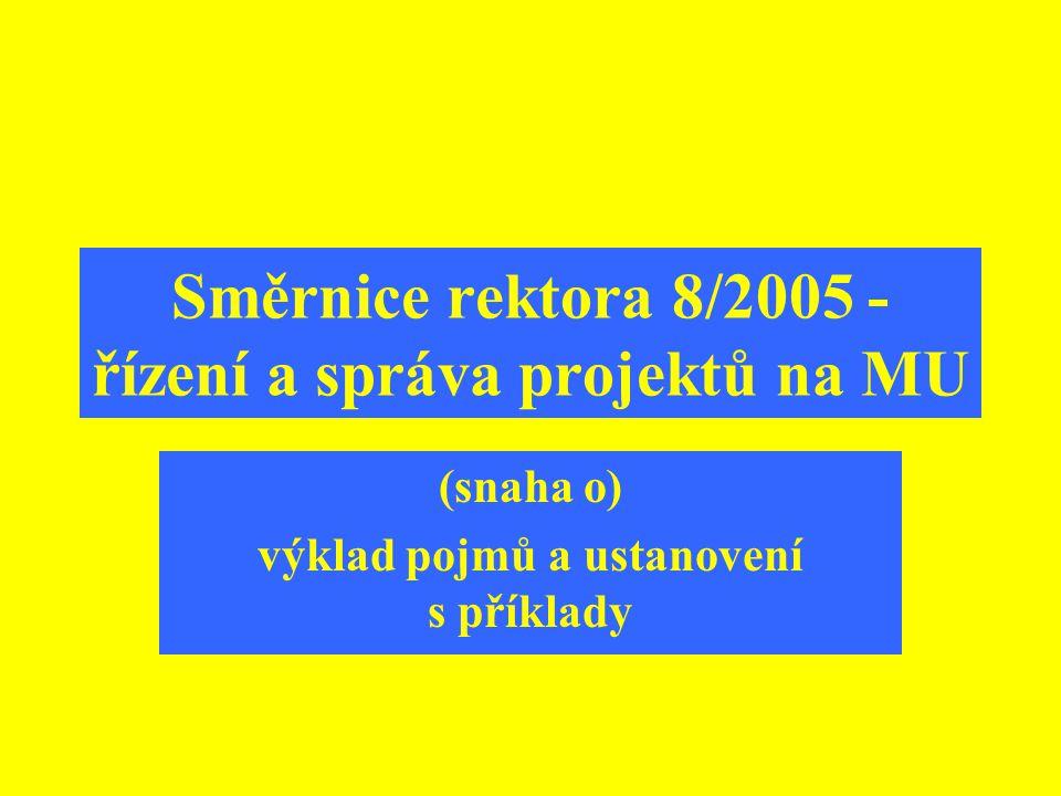 Směrnice rektora 8/2005 - řízení a správa projektů na MU (snaha o) výklad pojmů a ustanovení s příklady