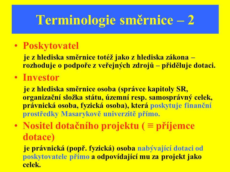 Terminologie směrnice – 2 Poskytovatel je z hlediska směrnice totéž jako z hlediska zákona – rozhoduje o podpoře z veřejných zdrojů – přiděluje dotaci