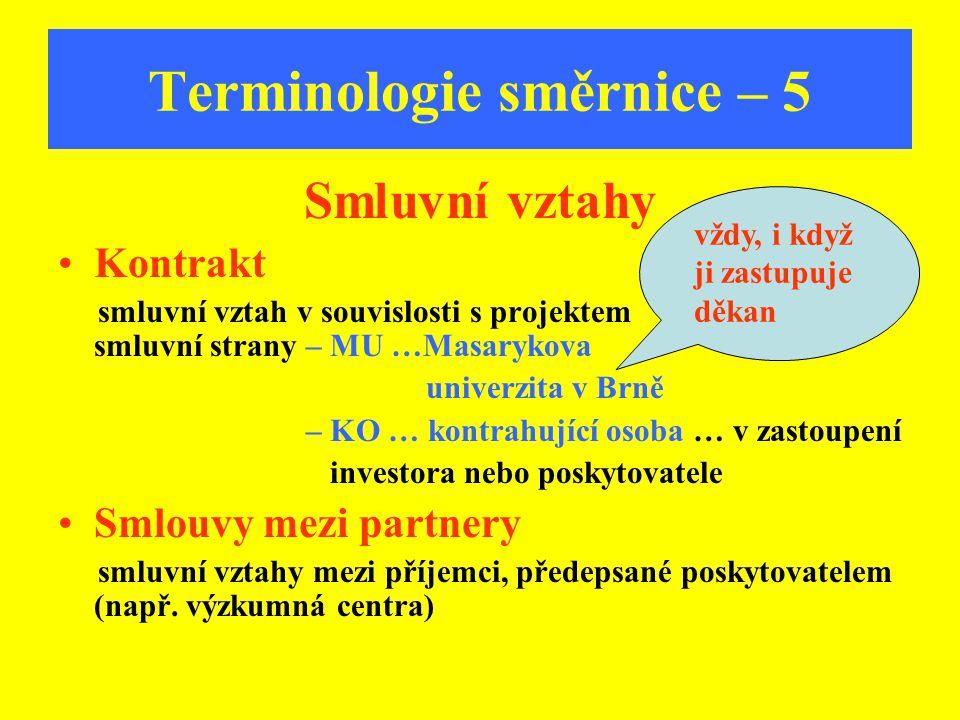 Terminologie směrnice – 5 Smluvní vztahy Kontrakt smluvní vztah v souvislosti s projektem smluvní strany – MU …Masarykova univerzita v Brně – KO … kon
