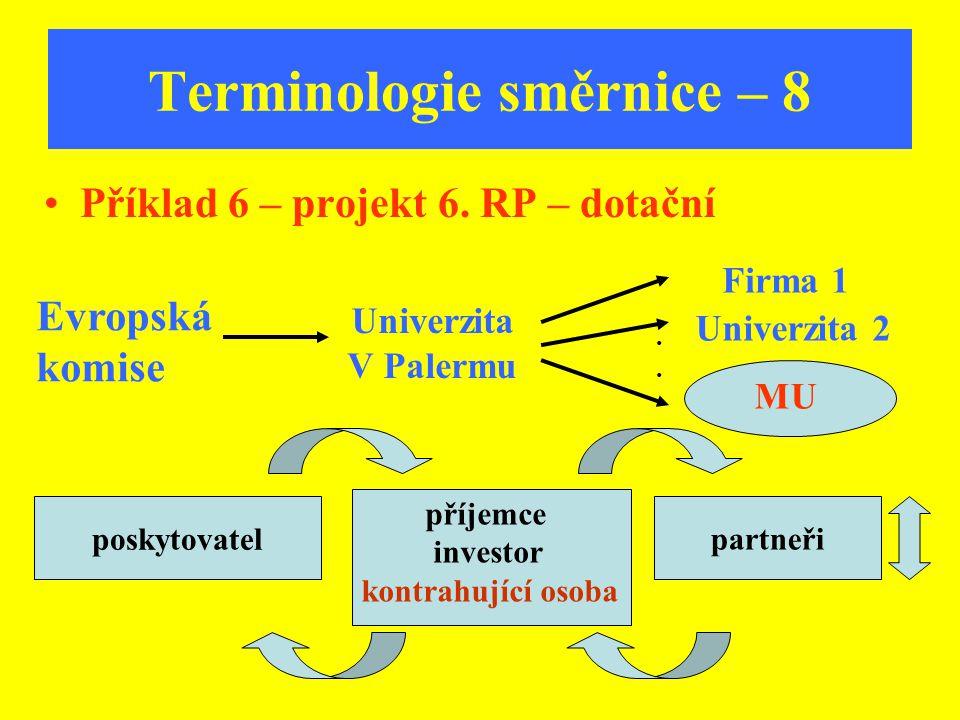 Terminologie směrnice – 8 Příklad 6 – projekt 6. RP – dotační Evropská komise Firma 1 Univerzita 2 MU.... partneřiposkytovatel příjemce investor kontr
