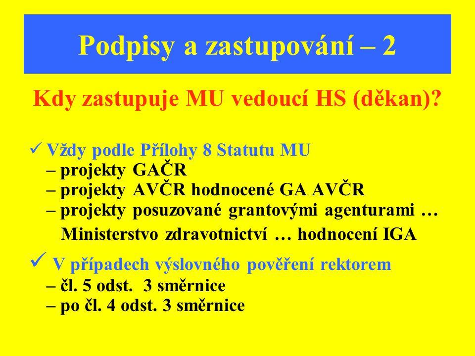 Podpisy a zastupování – 2 Kdy zastupuje MU vedoucí HS (děkan)? Vždy podle Přílohy 8 Statutu MU – projekty GAČR – projekty AVČR hodnocené GA AVČR – pro