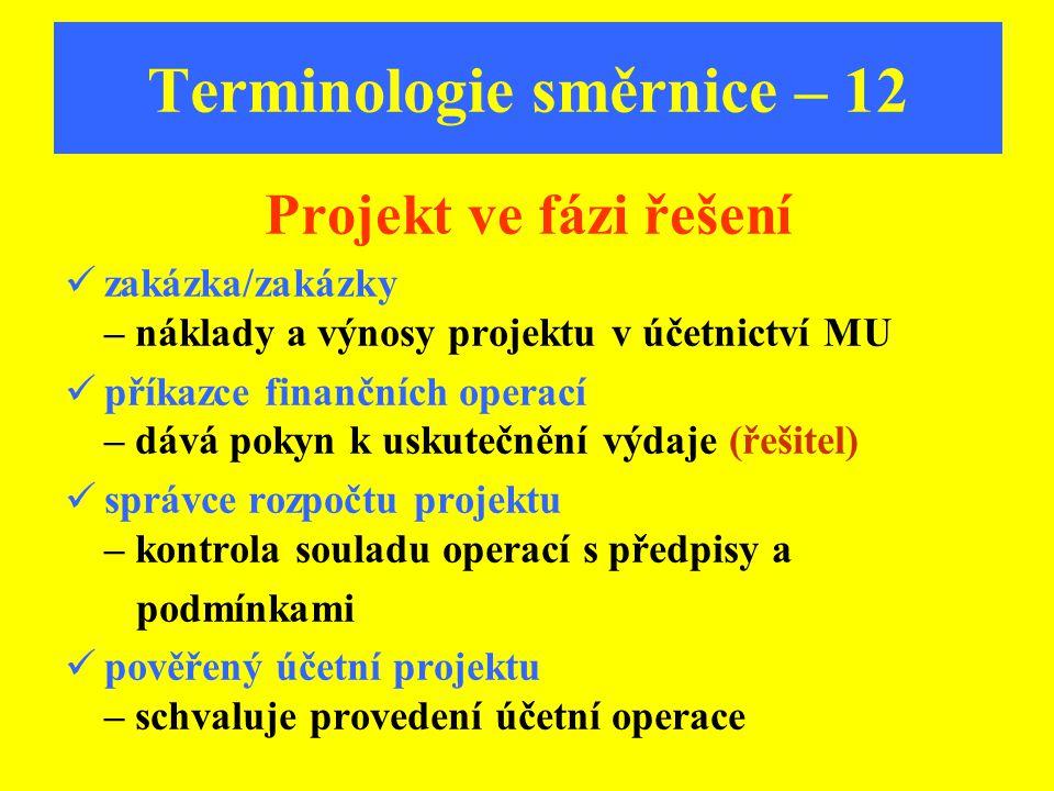 Terminologie směrnice – 12 Projekt ve fázi řešení zakázka/zakázky – náklady a výnosy projektu v účetnictví MU příkazce finančních operací – dává pokyn