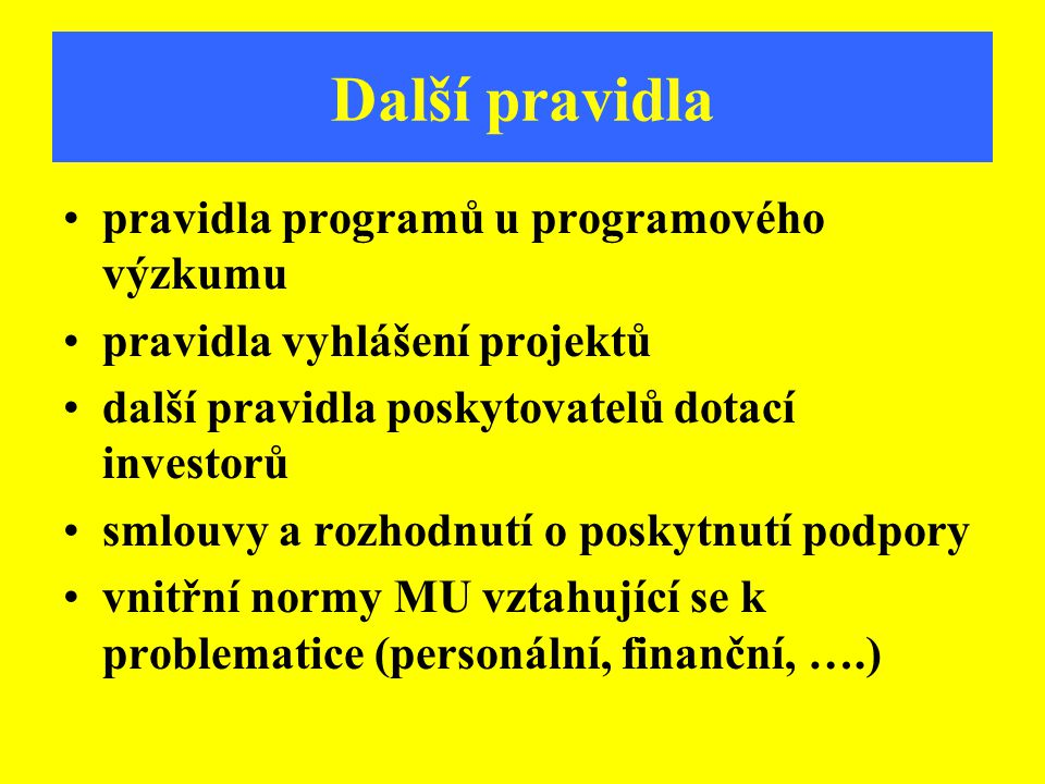 Další pravidla pravidla programů u programového výzkumu pravidla vyhlášení projektů další pravidla poskytovatelů dotací investorů smlouvy a rozhodnutí