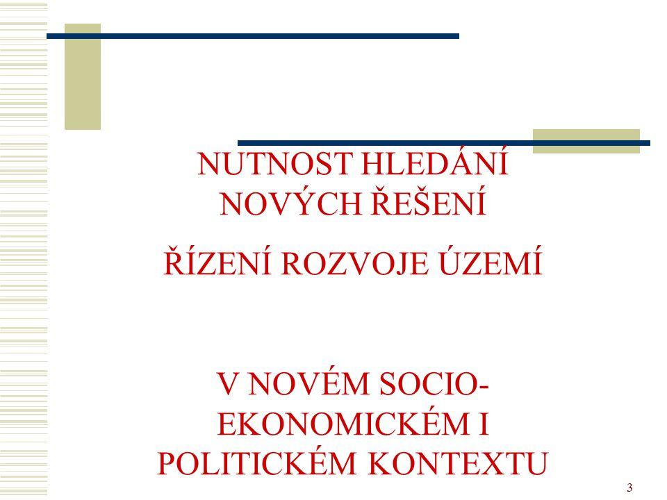 3 NUTNOST HLEDÁNÍ NOVÝCH ŘEŠENÍ ŘÍZENÍ ROZVOJE ÚZEMÍ V NOVÉM SOCIO- EKONOMICKÉM I POLITICKÉM KONTEXTU