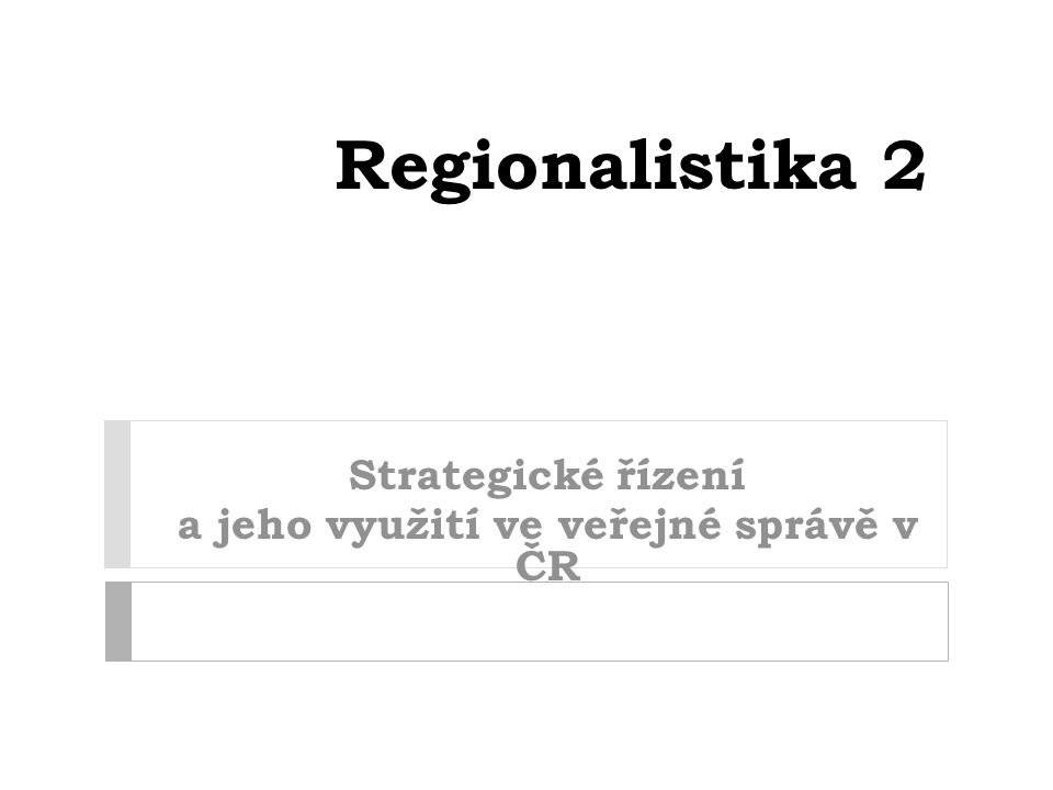 Regionalistika 2 Strategické řízení a jeho využití ve veřejné správě v ČR