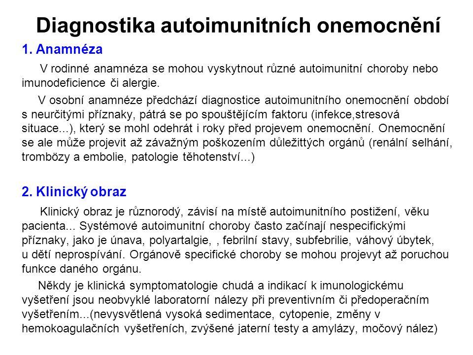 Diagnostika autoimunitních onemocnění 1. Anamnéza V rodinné anamnéza se mohou vyskytnout různé autoimunitní choroby nebo imunodeficience či alergie. V