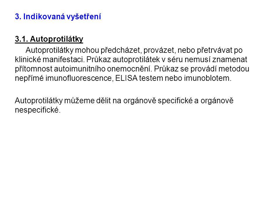 3. Indikovaná vyšetření 3.1. Autoprotilátky Autoprotilátky mohou předcházet, provázet, nebo přetrvávat po klinické manifestaci. Průkaz autoprotilátek