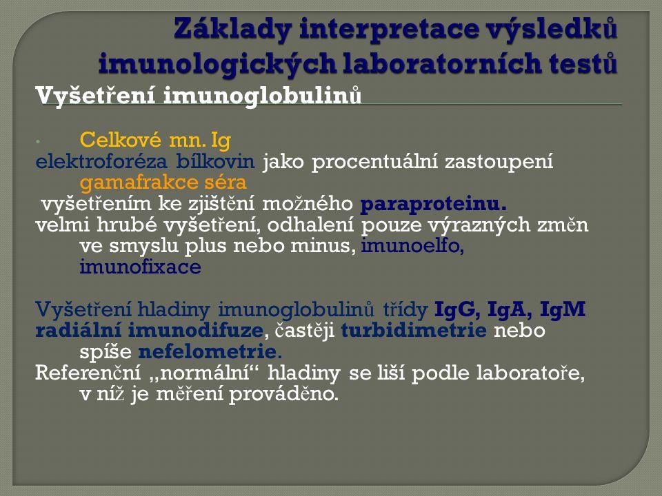 Vyšet ř ení imunoglobulin ů Celkové mn. Ig elektroforéza bílkovin jako procentuální zastoupení gamafrakce séra vyšet ř ením ke zjišt ě ní mo ž ného pa
