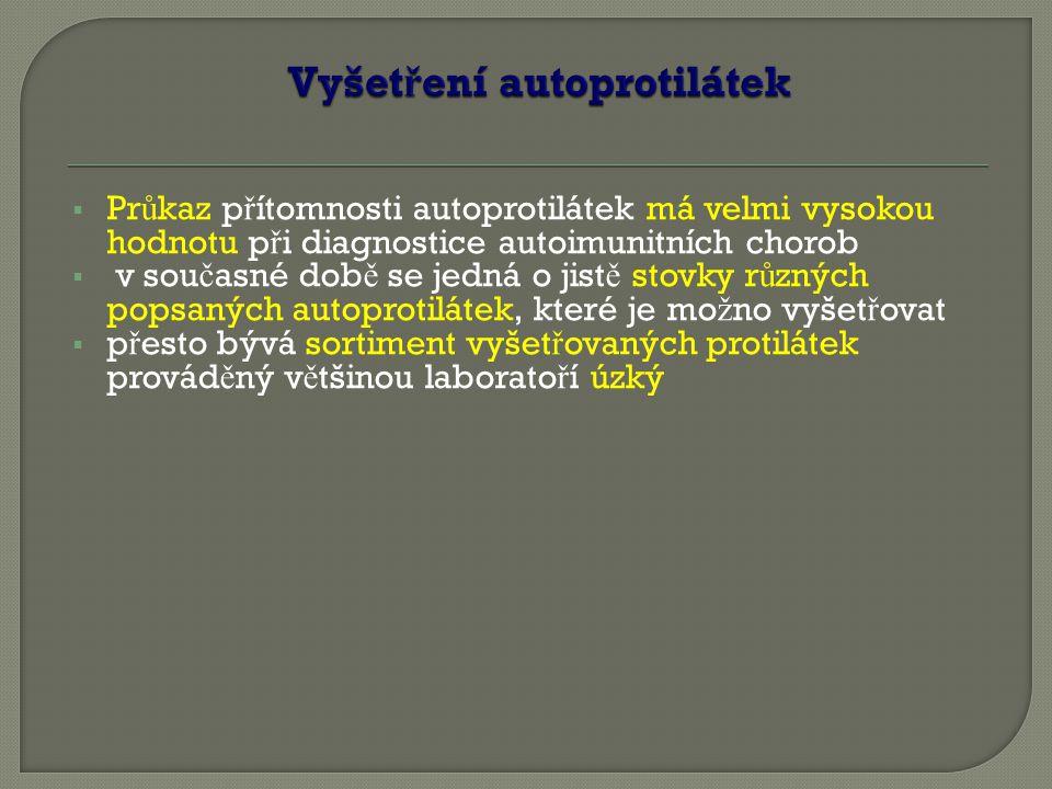  Pr ů kaz p ř ítomnosti autoprotilátek má velmi vysokou hodnotu p ř i diagnostice autoimunitních chorob  v sou č asné dob ě se jedná o jist ě stovky