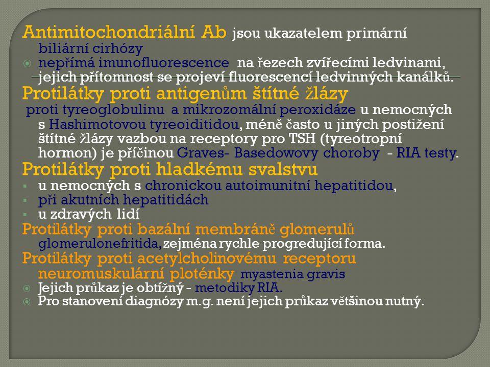Antimitochondriální Ab jsou ukazatelem primární biliární cirhózy  nep ř ímá imunofluorescence na ř ezech zví ř ecími ledvinami, jejich p ř ítomnost s