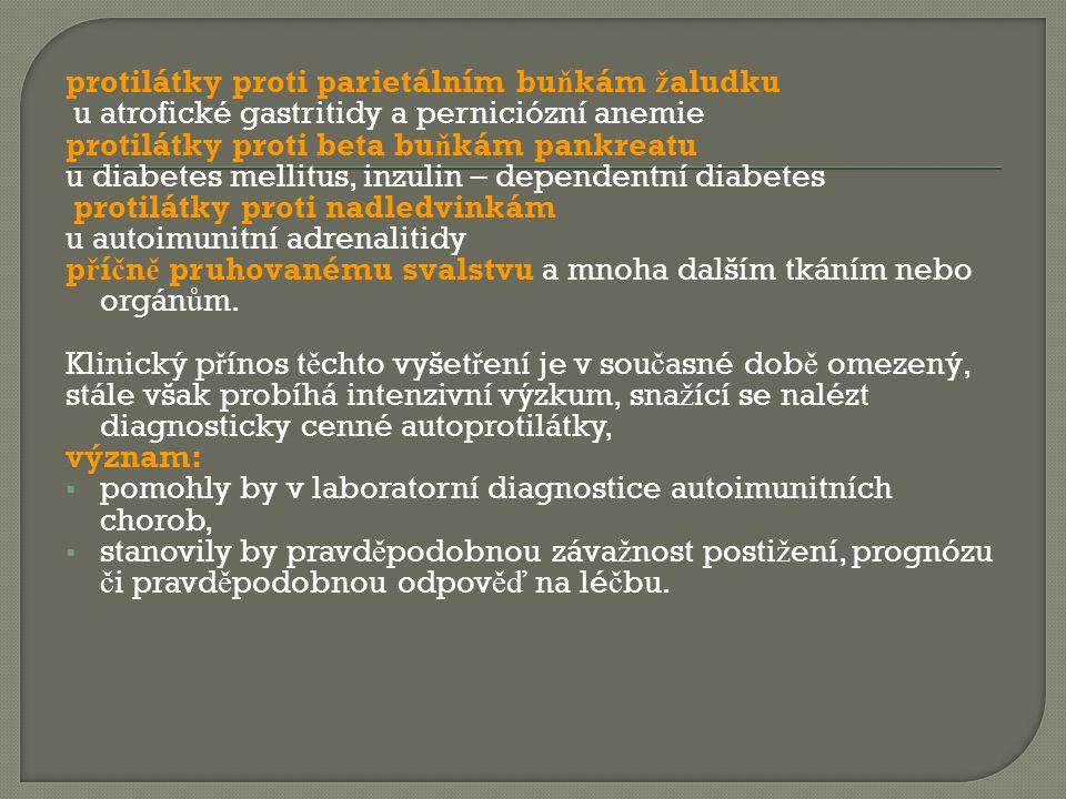 protilátky proti parietálním bu ň kám ž aludku u atrofické gastritidy a perniciózní anemie protilátky proti beta bu ň kám pankreatu u diabetes mellitu