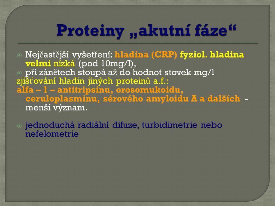  Nej č ast ě jší vyšet ř ení: hladina (CRP) fyziol. hladina velmi nízká (pod 10mg/l),  p ř i zán ě tech stoupá a ž do hodnot stovek mg/l zjiš ť ován