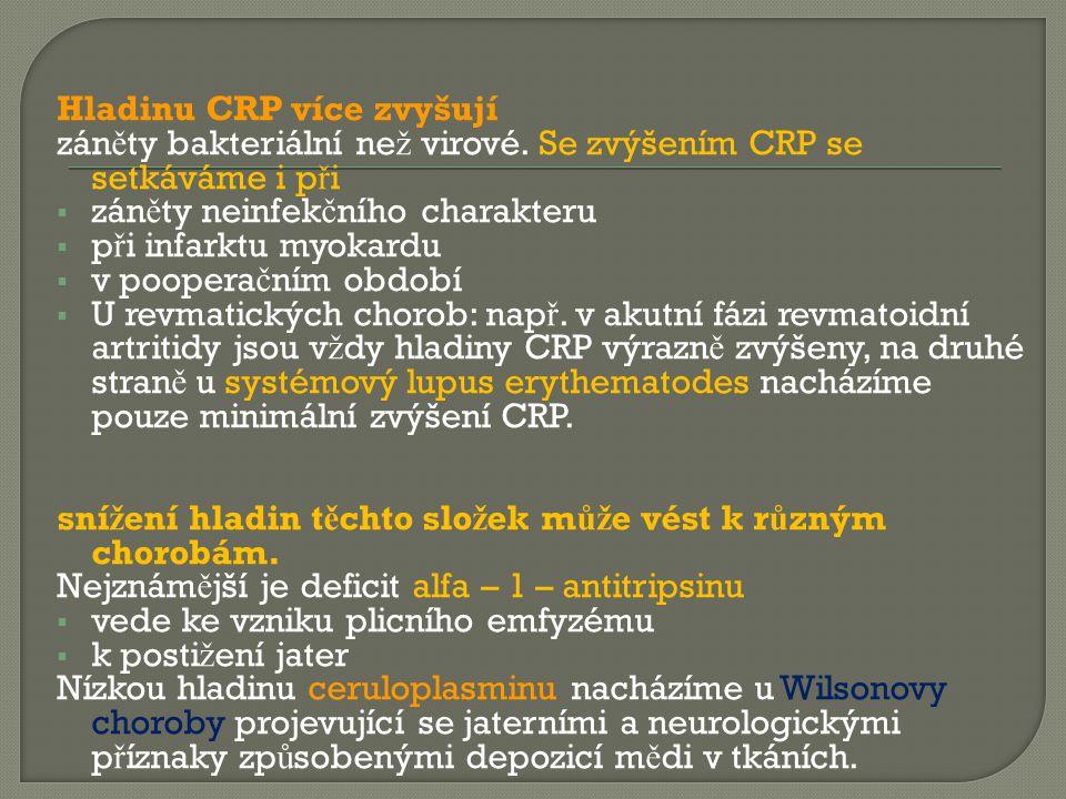 Hladinu CRP více zvyšují zán ě ty bakteriální ne ž virové. Se zvýšením CRP se setkáváme i p ř i  zán ě ty neinfek č ního charakteru  p ř i infarktu