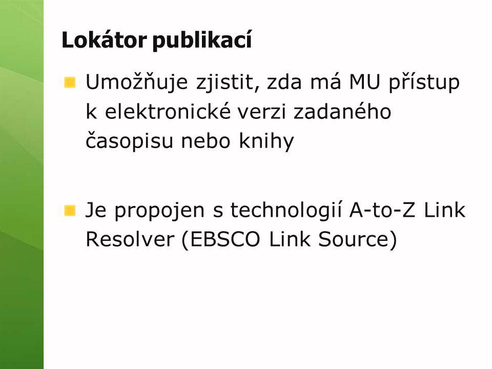 Lokátor publikací Umožňuje zjistit, zda má MU přístup k elektronické verzi zadaného časopisu nebo knihy Je propojen s technologií A-to-Z Link Resolver