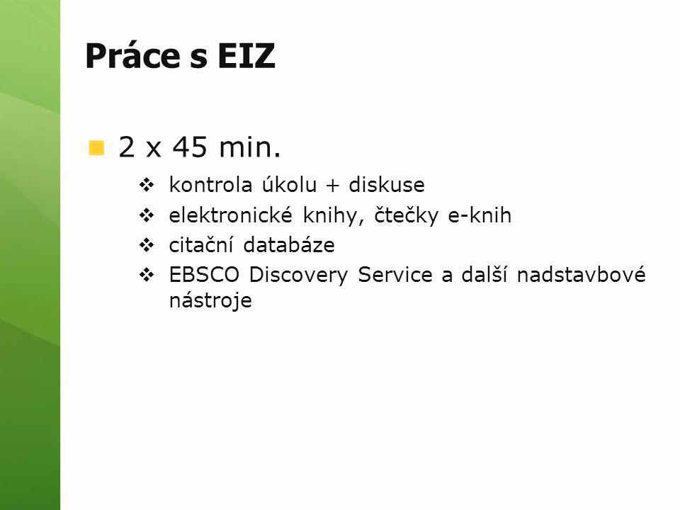 Práce s EIZ 2 x 45 min.  kontrola úkolu + diskuse  elektronické knihy, čtečky e-knih  citační databáze  EBSCO Discovery Service a další nadstavbov