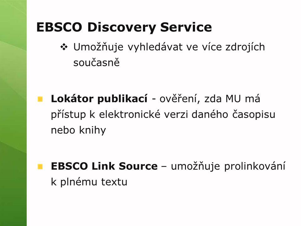 EBSCO Discovery Service  Umožňuje vyhledávat ve více zdrojích současně Lokátor publikací - ověření, zda MU má přístup k elektronické verzi daného čas